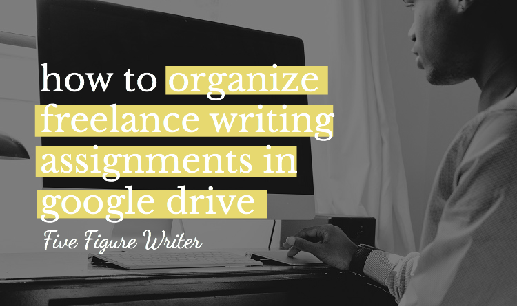 how to organize lance writing assignments in google drive  google drive lance writing assignment organization