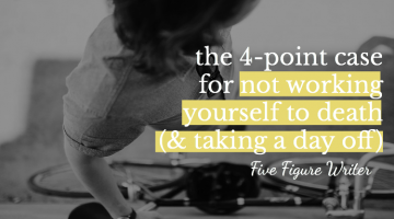The 4-Point Case for Not Working Yourself To Death (& Taking a Day Off)