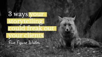 3 Ways Your Storytelling Could Freak Out Your Clients