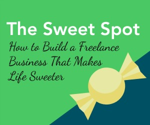 The Sweet Spot: Run a Freelance Business You Love