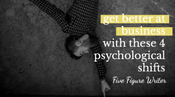 Get Better at Business With These 4 Psychological Shifts