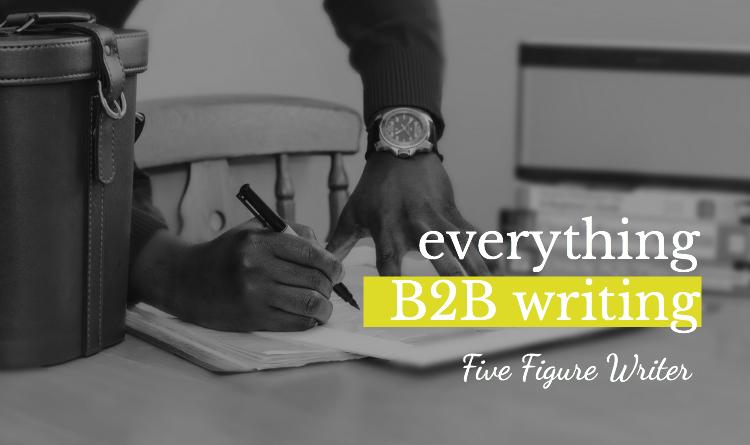Everything B2B Writing - Five Figure Writer