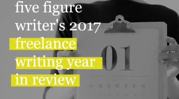 Five Figure Writer's 2017 Freelance Writing Year In Review