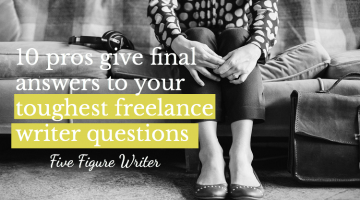 10 Pros Give Final Answers to Your Toughest Freelance Writer Questions