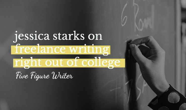 Jessica Starks On Freelancing Right Out Of College - Five Figure Writer