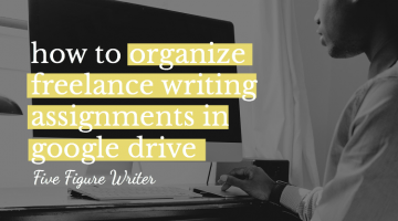 How to Organize Freelance Writing Assignments in Google Drive