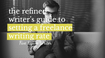 The Refined Writer's Guide to Setting a Freelance Writing Rate