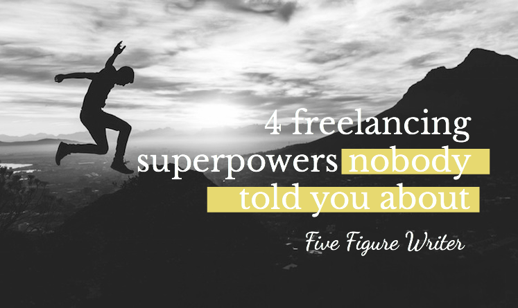 4 Freelancing Superpowers Nobody Told You About - Five Figure Writer