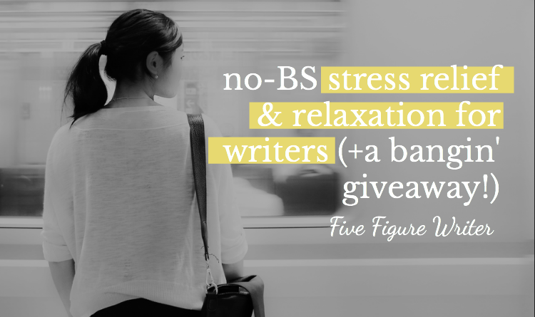 No-BS Relaxation and Stress Relief for Writers - Five Figure Writer