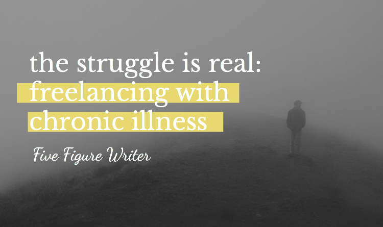 The Struggle Is Real: Freelancing With Chronic Illness (Or Babies, Or Laziness, Or Whatever)