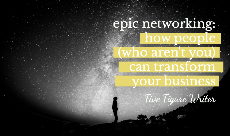 Epic Networking: How People (Who Aren't You) Can Transform Your Business - Freelance Writing - How to Network