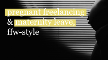 Pregnant Freelancing and Maternity Leave, FFW-Style