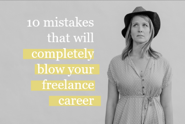 10 Mistakes That Will Completely Blow Your Freelance Career - Sarah G - Five Figure Writer