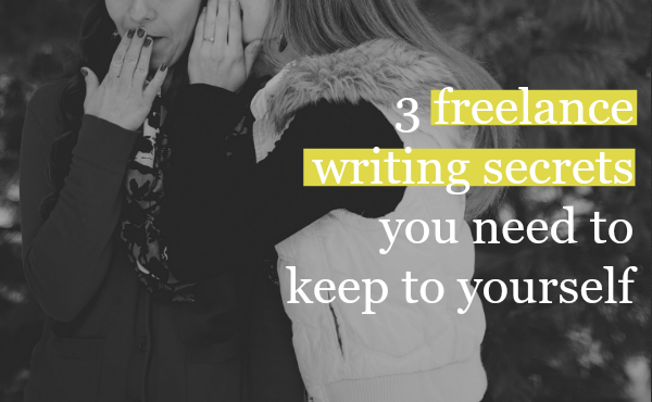 Secrets Freelance Writers Need to Keep to Themselves
